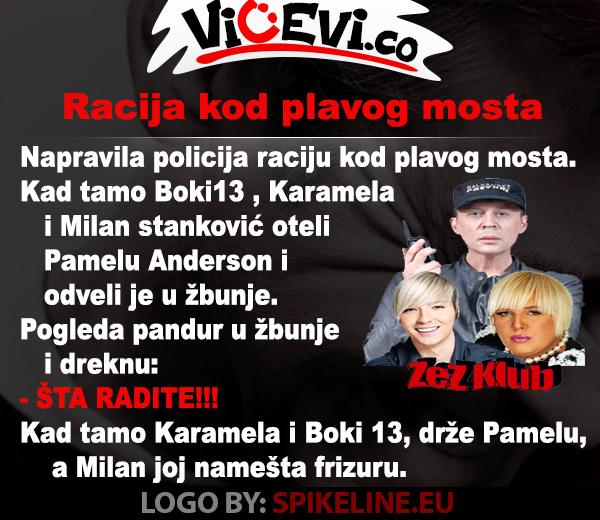 Racija kod plavog mosta @ vicevi o Javnim ličnostima, Milan Stanković, Boki13, Karamela