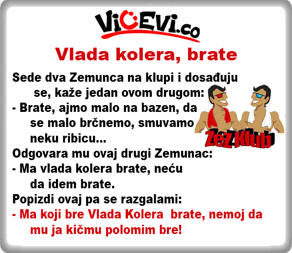 Vlada kolera, brate @ Vicevi o Zemuncima